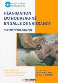 Réanimation du nouveau-né en salle de naissance : support pédagogique (mars 2011)