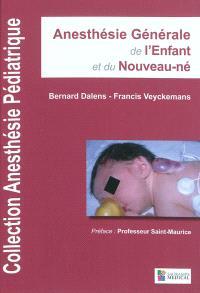 Anesthésie pédiatrique. Volume 2, Anesthésie générale de l'enfant et du nouveau-né