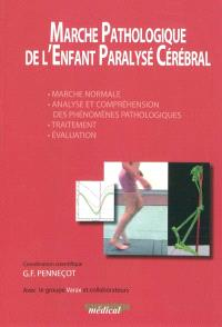 Marche pathologique de l'enfant paralysé cérébral : marche normal, analyse et compréhension des phénomènes pathologiques, traitement, évaluation