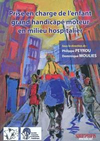 Prise en charge de l'enfant grand handicapé moteur en milieu hospitalier