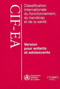 Classification internationale du fonctionnement, du handicap et de la santé : version pour enfants et adolescents (CIF-EA)