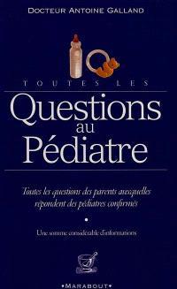 Toutes les questions au pédiatre : la santé et l'équilibre de votre enfant