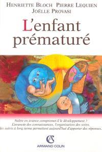 L'enfant prématuré : naître en avance compromet-il le développement ? l'avancée des connaissances, l'organisation des soins, les suivis à long terme permettent aujourd'hui d'apporter des réponses