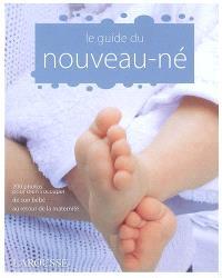 Le guide du nouveau-né : 200 photos pour bien s'occuper de son bébé au retour de la maternité