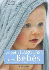 Le petit Larousse des bébés : toutes les questions sur les bébés de la naissance à 1 an