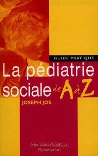 Pédiatrie sociale de A à Z : guide pratique