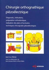 Chirurgie orthognatique piézoélectrique : diagnostic, indications, préparation orthodontique, réalisation des plans d'occlusion, techniques chirurgicales piézoélectriques
