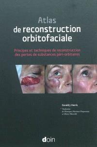 Atlas de reconstruction orbitofaciale : principes et techniques de reconstruction des pertes de substances péri-orbitaires