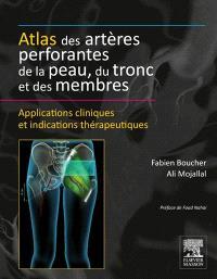 Atlas des artères perforantes de la peau, du tronc et des membres : applications cliniques et indications thérapeutiques