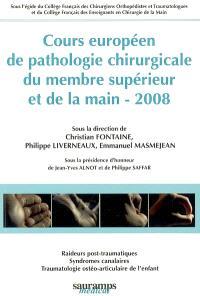 Cours européen de pathologie chirurgicale du membre supérieur et de la main : 2008