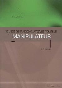Guide de radioanatomie pour le manipulateur : TDM et IRM. Volume 1, Tête, cou, thorax, abdomen, pelvis