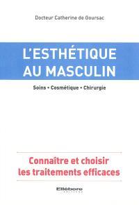 L'esthétique au masculin : soins, cosmétique, chirurgie : connaître et choisir les traitements efficaces
