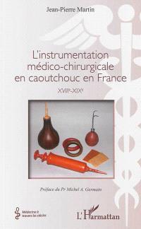 L'instrumentation médico-chirurgicale en caoutchouc en France : XVIIIe-XIXe