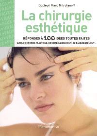 La chirurgie esthétique : réponses à 100 idées toutes faites sur la chirurgie plastique, de l'embellissement, du rajeunissement...