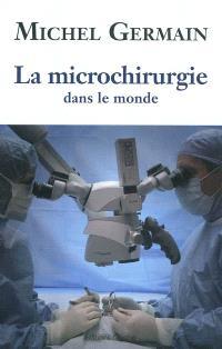La microchirurgie dans le monde : les débuts, l'évolution