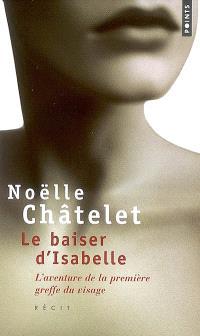 Le baiser d'Isabelle : l'aventure de la première greffe du visage : récit