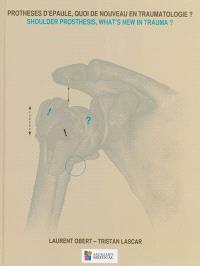 Prothèses d'épaule, quoi de nouveau en traumatologie ? = Shoulder prosthesis, what's new in trauma ?