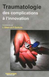 Traumatologie : des complications à l'innovation