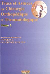 Trucs et astuces en chirurgie orthopédique et traumatologique. Volume 3
