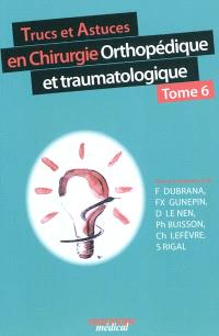 Trucs et astuces en chirurgie orthopédique et traumatologique. Volume 6