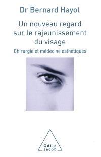 Un nouveau regard sur le rajeunissement du visage : chirurgie et médecine esthétiques