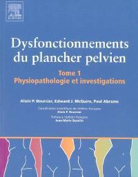 Dysfonctionnements du plancher pelvien. Volume 1, Physiopathologie et investigations