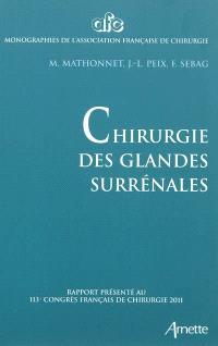 Chirurgie des glandes surrénales : rapport présenté au 113e congrès français de chirurgie, Paris, 5-7 octobre 2011