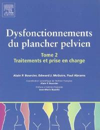Dysfonctionnements du plancher pelvien. Volume 2, Traitements et prise en charge