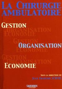 La chirurgie ambulatoire : gestion, organisation, économie