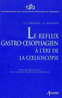 Le reflux gastro-oesophagien à l'ère de la coelioscopie : rapport présenté au 104e congrès français de chirurgie, Paris, 3-4 octobre 2002