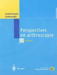 Perspectives en arthroscopie. Volume 2