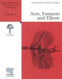 Surgical techniques in orthopaedics and traumatology. Volume 4, Arm, forearm and elbow