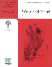 Surgical techniques in orthopaedics and traumatology. Volume 5, Wrist and hand