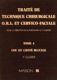 Traité de technique chirurgicale ORL et cervico-faciale. Volume 4, cou et cavité buccale