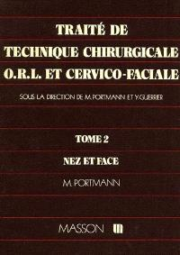 Traité de technique chirurgicale ORL et cervico-faciale : 02 : Nez et face