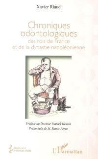 Chroniques odontologiques des rois de France et de la dynastie napoléonienne