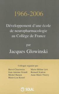 1966-2006 : développement d'une école de neuropharmacologie au Collège de France : 17-18 mai 2006