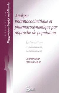 Analyse pharmacocinétique et pharmacodynamique par approche de population : estimation, évaluation, simulation