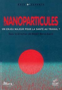Les nanoparticules : un enjeu majeur pour la santé au travail ?
