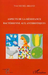 Aspects de la résistance bactérienne aux antibiotiques