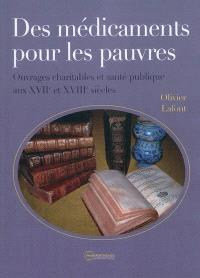 Des médicaments pour les pauvres : ouvrages charitables et santé publique aux XVIIe et XVIIIe siècles