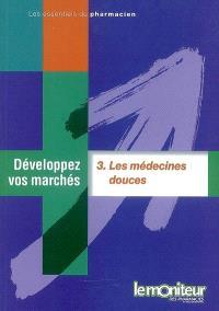 Développez vos marchés. Volume 3, Les médecines douces