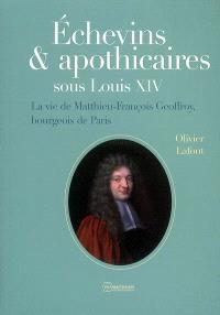 Echevins et apothicaires sous Louis XIV : la vie de Matthieu-François Geoffroy, bourgeois de Paris