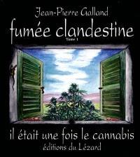 Fumée clandestine. Volume 1, Il était une fois le cannabis
