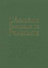 L'Académie Nationale de Pharmacie : de 1803 à 2003
