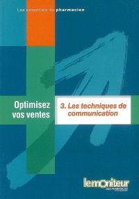Optimisez vos ventes. Volume 3, Les techniques de communication