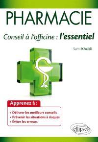 Pharmacie, conseil à l'officine : l'essentiel : guide pratique des connaissances indispensables