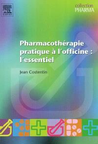 Pharmacothérapie pratique à l'officine : l'essentiel