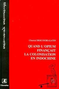 Quand l'opium finançait la colonisation en Indochine : l'élaboration de la Régie générale de l'opium : 1860 à 1914