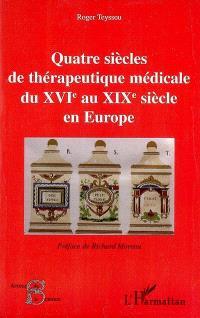 Quatre siècles de thérapeutique médicale du XVIe au XIXe siècle en Europe